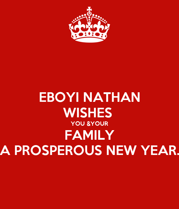 EBOYI NATHAN WISHES  YOU &YOUR FAMILY A PROSPEROUS NEW YEAR.