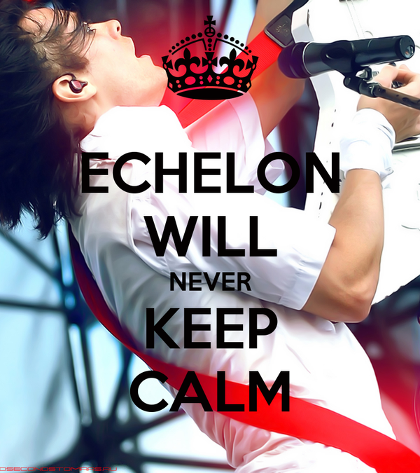 ECHELON WILL NEVER KEEP CALM