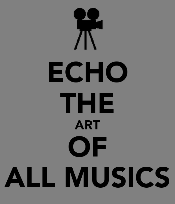 ECHO THE ART OF ALL MUSICS