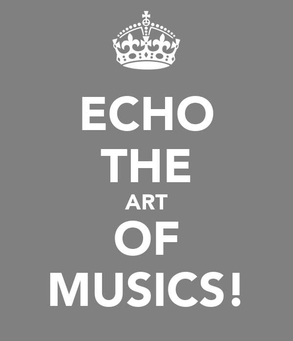 ECHO THE ART OF MUSICS!