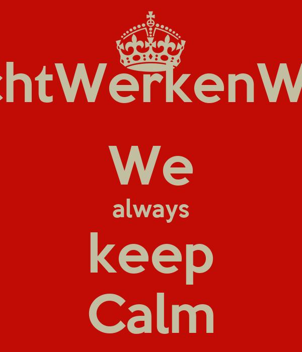 @EchtWerkenWerkt We always keep Calm