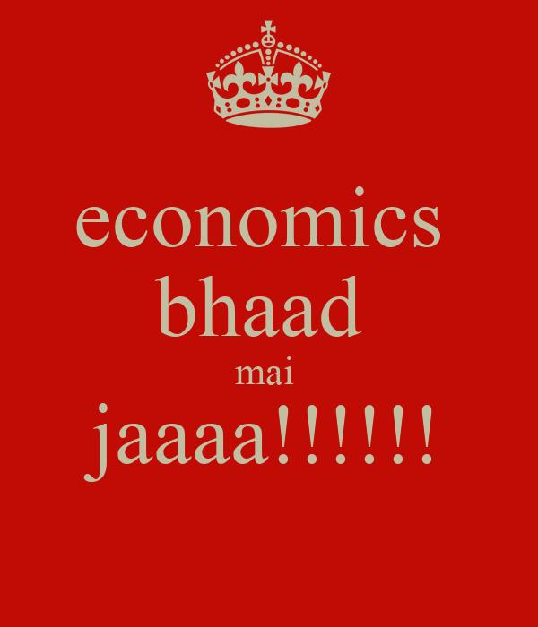 economics  bhaad  mai  jaaaa!!!!!!