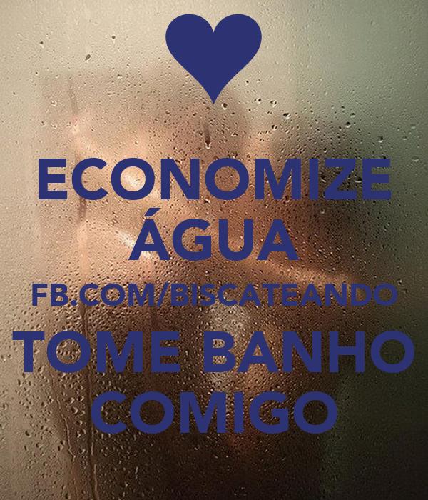 ECONOMIZE ÁGUA FB.COM/BISCATEANDO TOME BANHO COMIGO