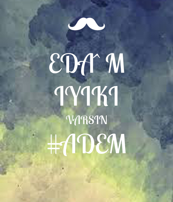 EDA^M IYIKI VARSIN #ADEM
