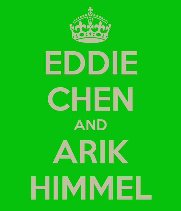 EDDIE CHEN AND ARIK HIMMEL