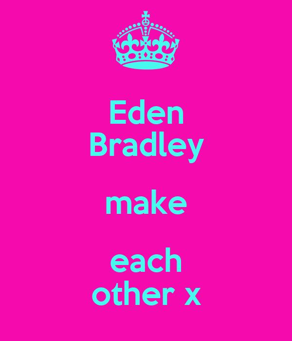Eden Bradley make each other x