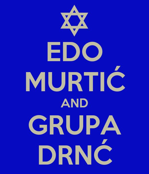 EDO MURTIĆ AND GRUPA DRNĆ