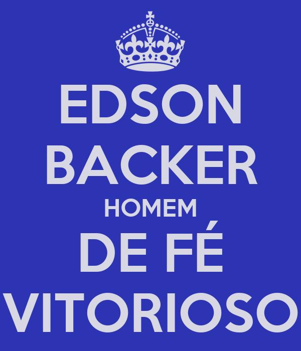 EDSON BACKER HOMEM DE FÉ VITORIOSO