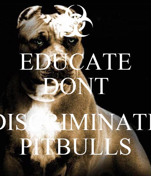 EDUCATE DONT  DISCRIMINATE PITBULLS