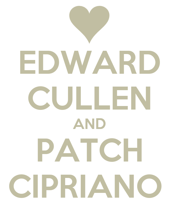 EDWARD CULLEN AND PATCH CIPRIANO
