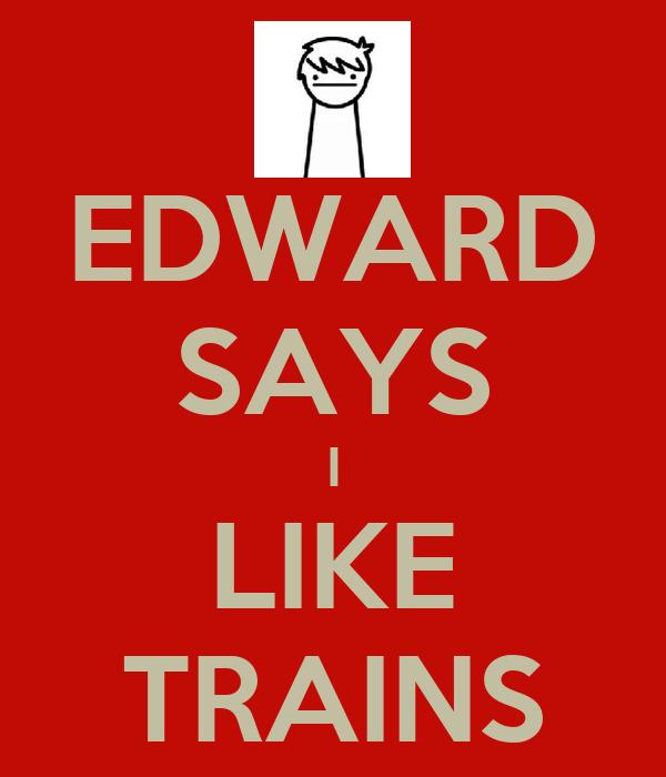 EDWARD SAYS I LIKE TRAINS