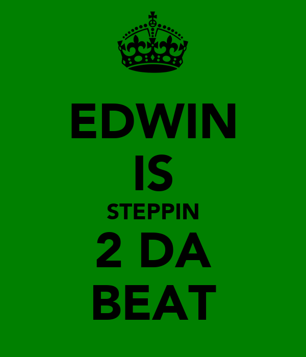 EDWIN IS STEPPIN 2 DA BEAT