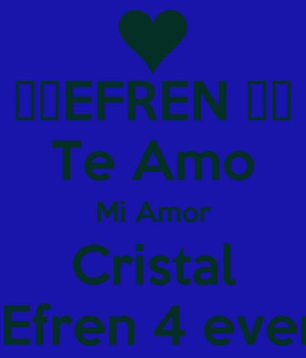 ❤️EFREN ❤️ Te Amo Mi Amor Cristal  Efren 4 ever