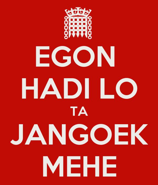 EGON  HADI LO TA JANGOEK MEHE