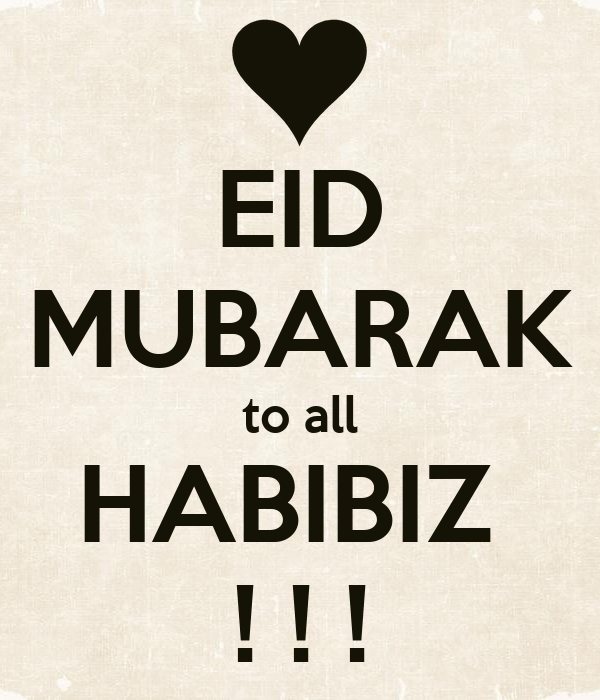 EID MUBARAK to all HABIBIZ  ! ! !
