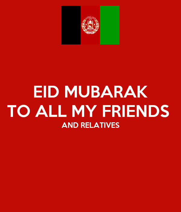 EID MUBARAK TO ALL MY FRIENDS  AND RELATIVES