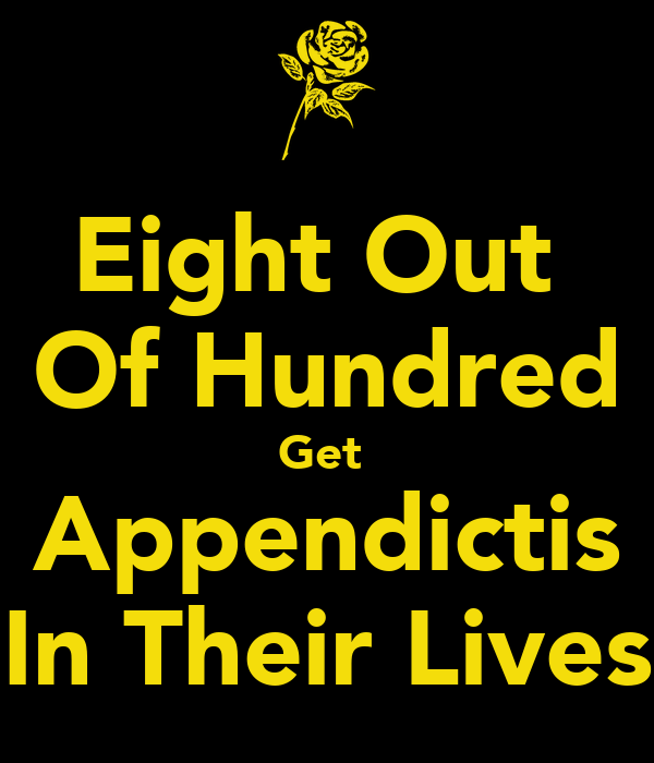 Eight Out  Of Hundred Get  Appendictis In Their Lives