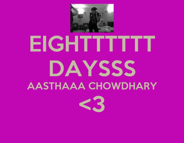 EIGHTTTTTT DAYSSS AASTHAAA CHOWDHARY <3