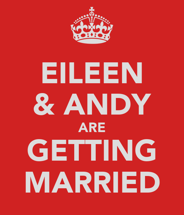 EILEEN & ANDY ARE GETTING MARRIED
