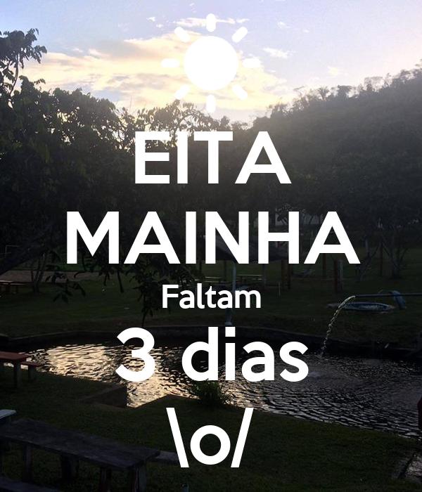 EITA MAINHA Faltam 3 dias \o/