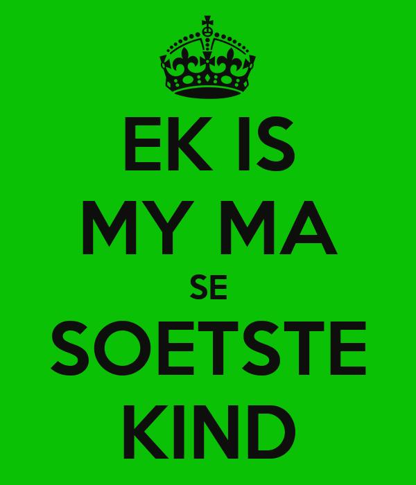 EK IS MY MA SE SOETSTE KIND