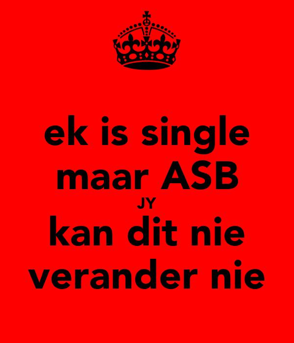 ek is single maar ASB JY kan dit nie verander nie