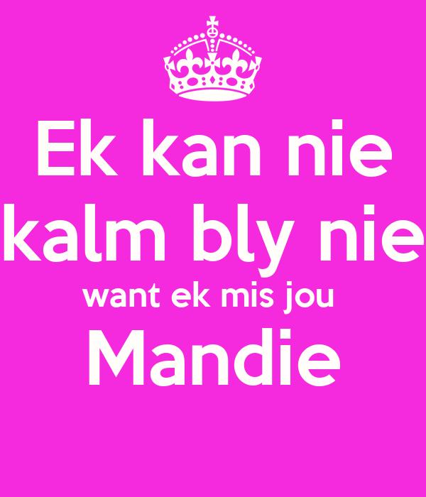Ek kan nie kalm bly nie want ek mis jou  Mandie