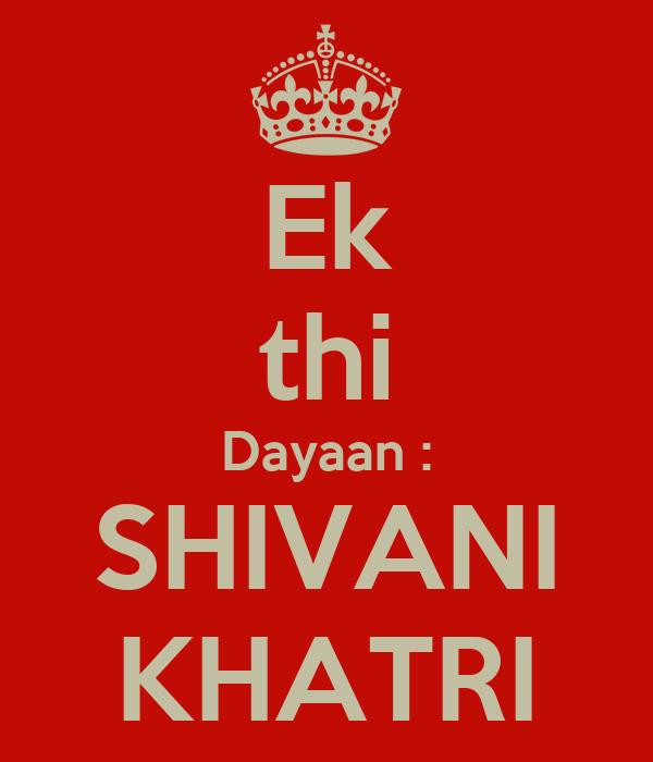 Ek thi Dayaan : SHIVANI KHATRI
