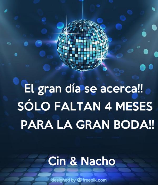 El gran día se acerca!!  SÓLO FALTAN 4 MESES  PARA LA GRAN BODA!!           Cin & Nacho