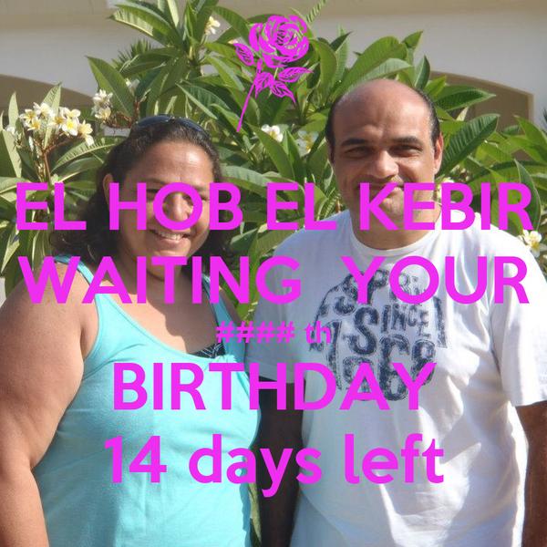 EL HOB EL KEBIR WAITING  YOUR #### th BIRTHDAY 14 days left