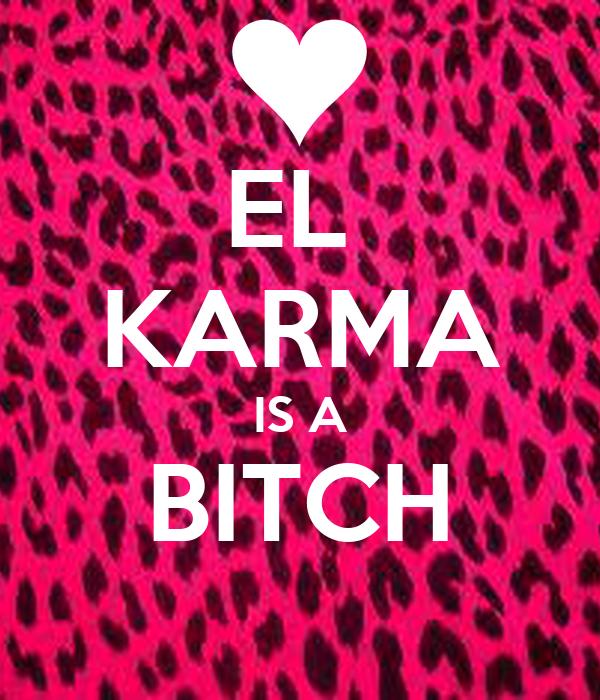 EL  KARMA IS A BITCH