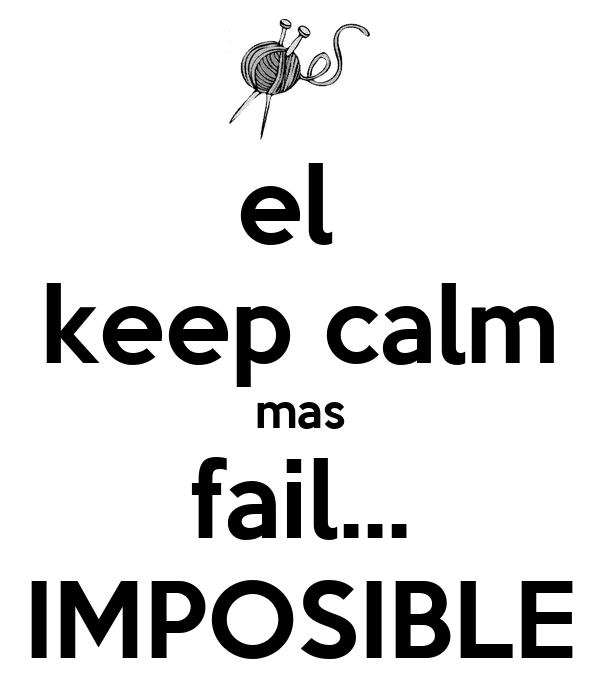 el  keep calm mas fail... IMPOSIBLE