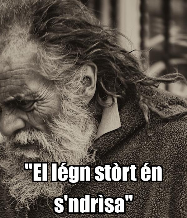 """""""El légn stòrt én s'ndrìsa"""""""