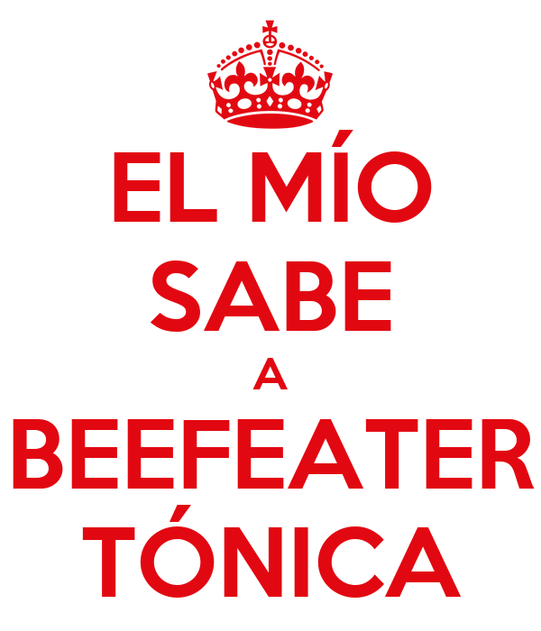 EL MÍO SABE A BEEFEATER TÓNICA