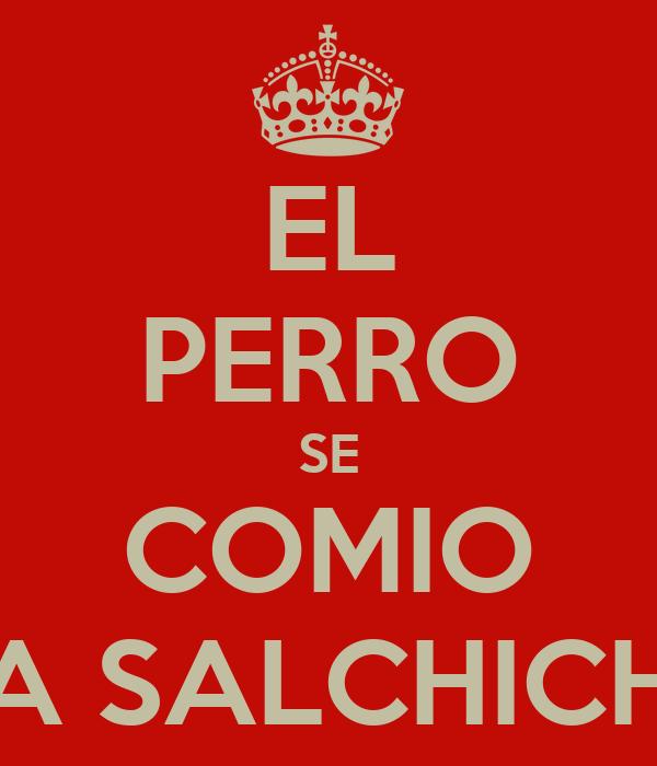EL PERRO SE COMIO LA SALCHICHE