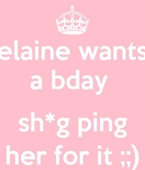 elaine wants a bday   sh*g ping her for it ;;)