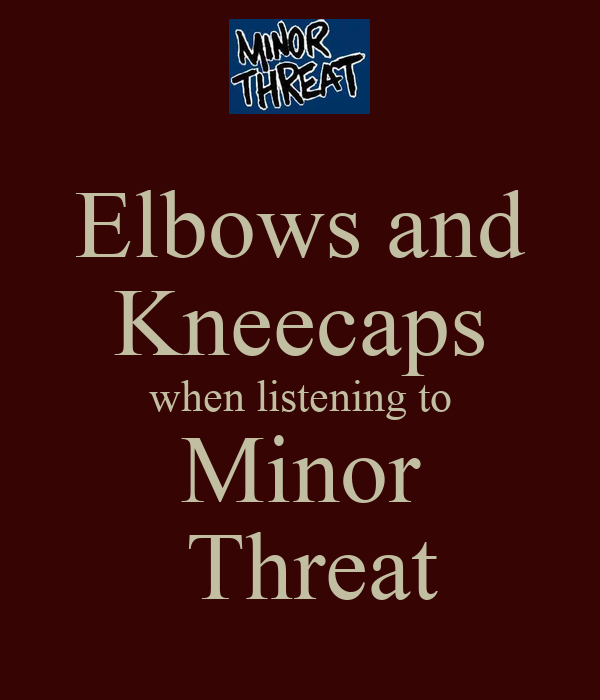 Elbows and Kneecaps when listening to Minor  Threat