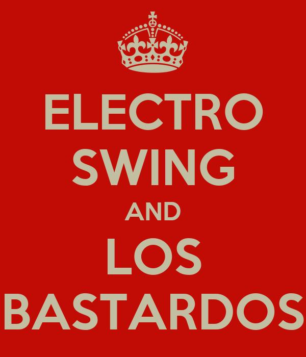 ELECTRO SWING AND LOS BASTARDOS
