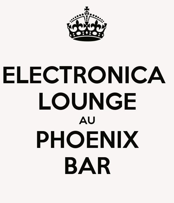 ELECTRONICA  LOUNGE AU PHOENIX BAR