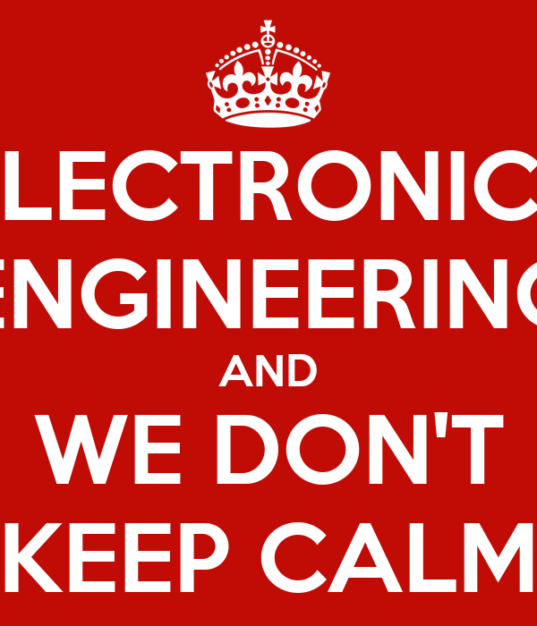 ELECTRONICS ENGINEERING AND WE DON'T KEEP CALM