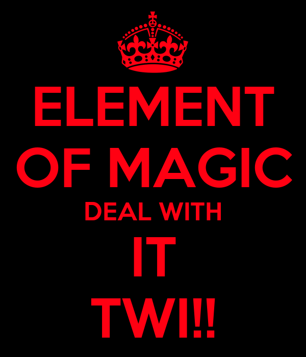 ELEMENT OF MAGIC DEAL WITH IT TWI!!