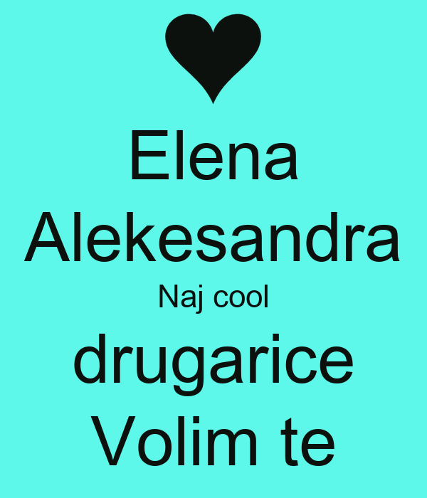 Elena Alekesandra Naj cool drugarice Volim te