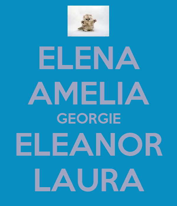ELENA AMELIA GEORGIE ELEANOR LAURA
