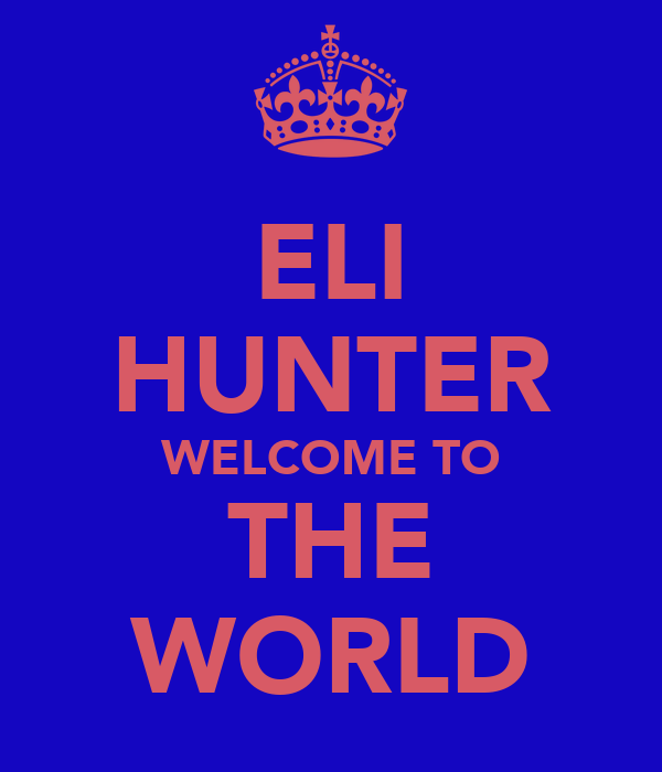 ELI HUNTER WELCOME TO THE WORLD