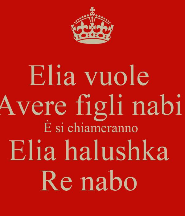 Elia vuole  Avere figli nabi  È si chiameranno  Elia halushka  Re nabo