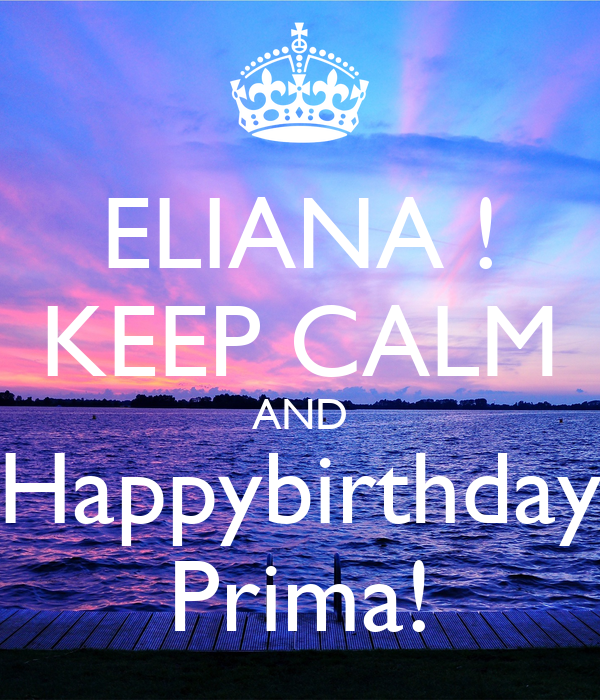 ELIANA ! KEEP CALM AND Happybirthday Prima!