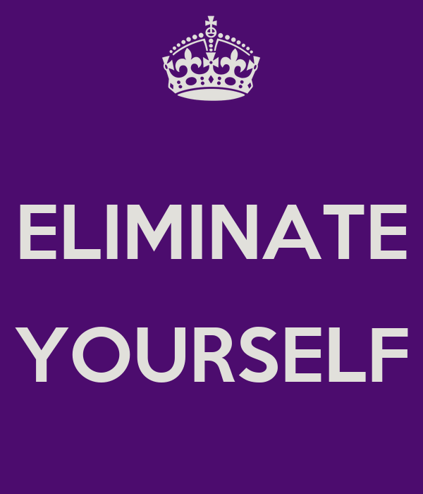 ELIMINATE  YOURSELF