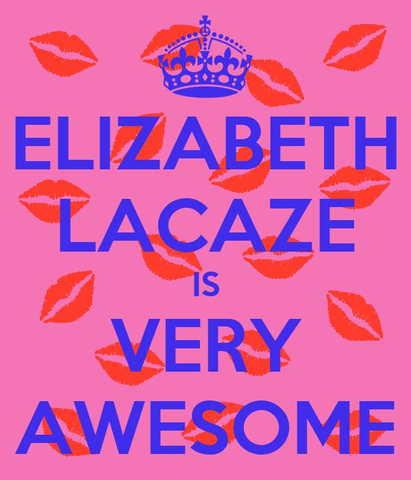 ELIZABETH LACAZE IS VERY AWESOME