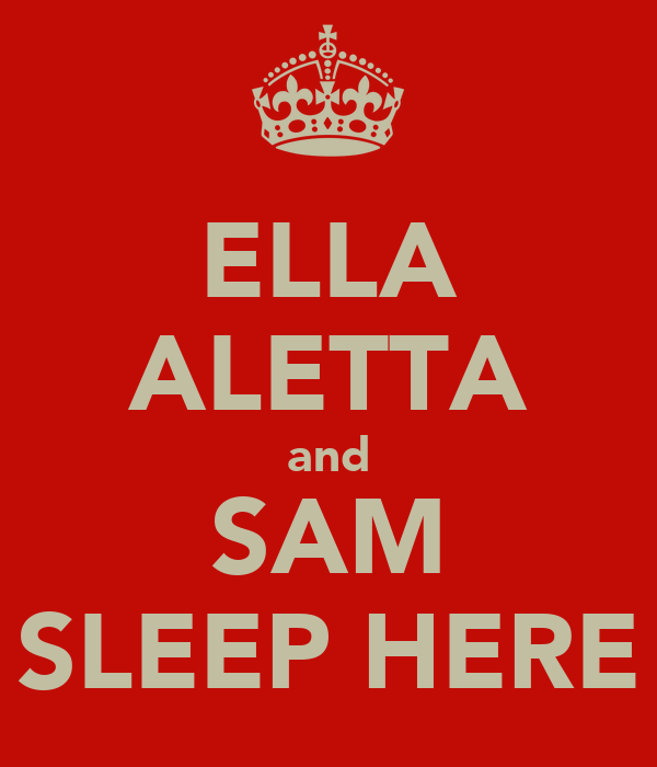 ELLA ALETTA and SAM SLEEP HERE
