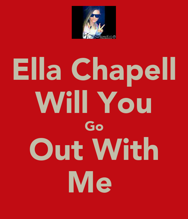 Ella Chapell Will You Go Out With Me